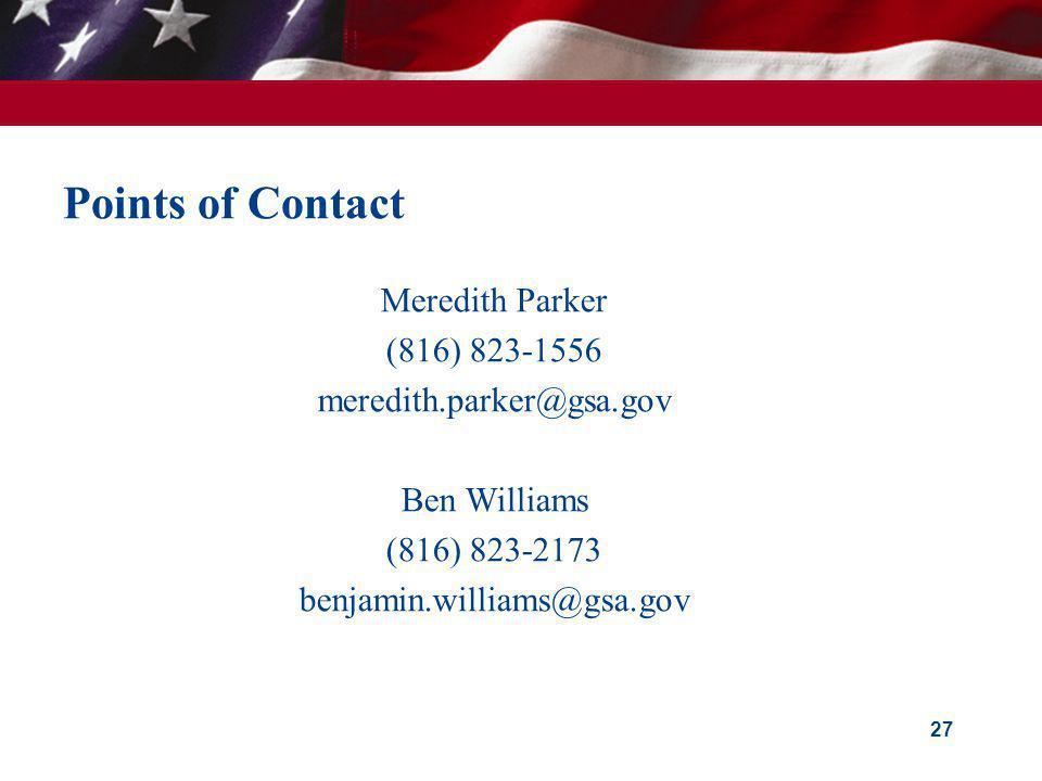 Points of Contact Meredith Parker (816) 823-1556 meredith.parker@gsa.gov Ben Williams (816) 823-2173 benjamin.williams@gsa.gov