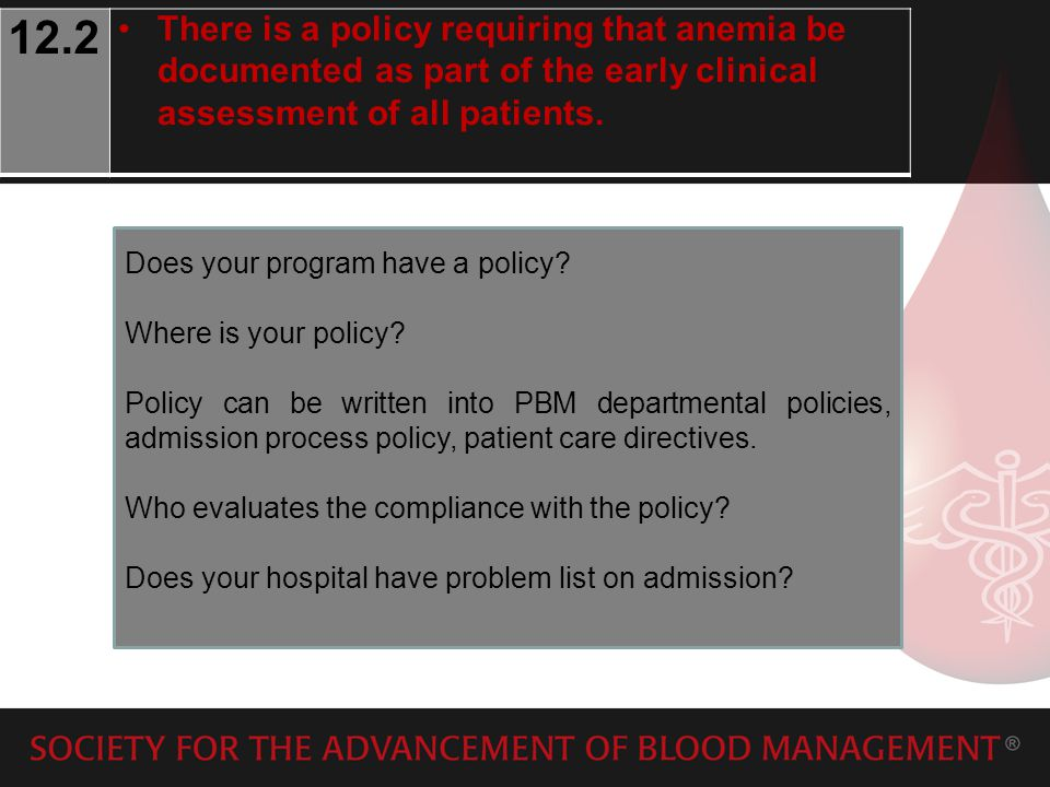 12.2 There is a policy requiring that anemia be documented as part of the early clinical assessment of all patients.