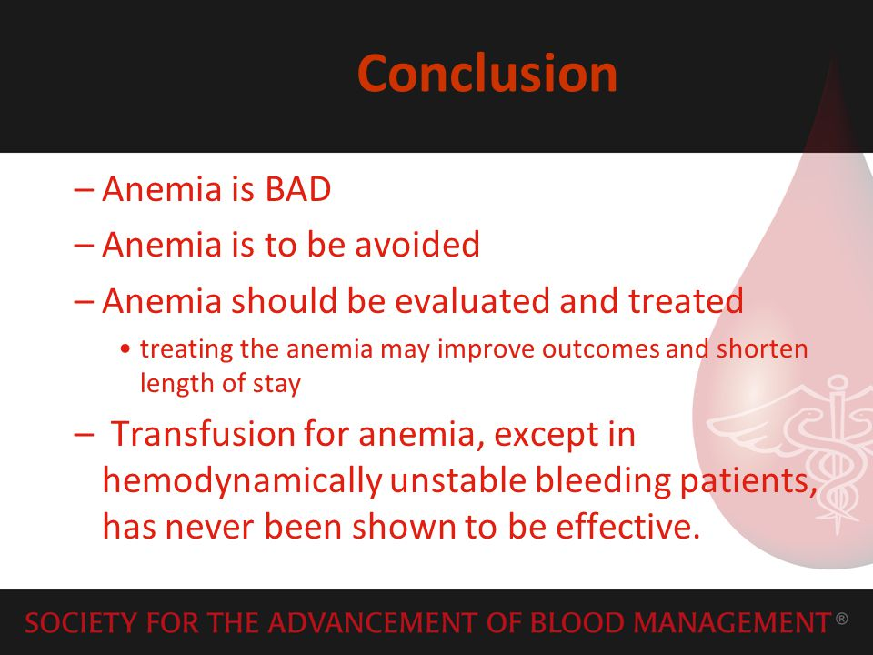Conclusion Anemia is BAD Anemia is to be avoided