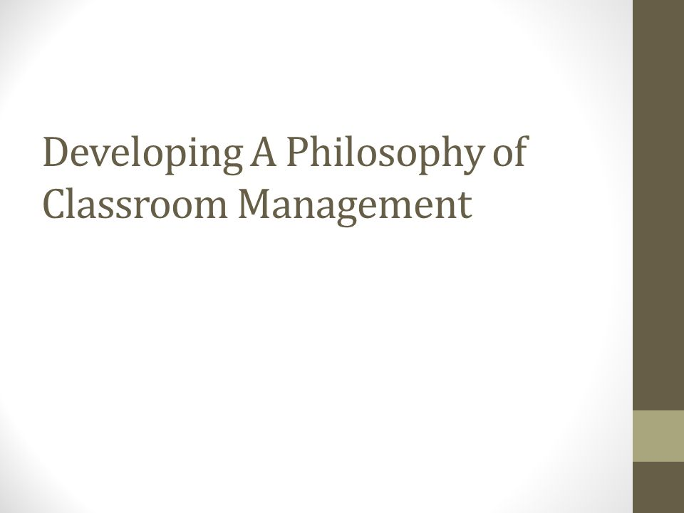 Developing A Philosophy of Classroom Management