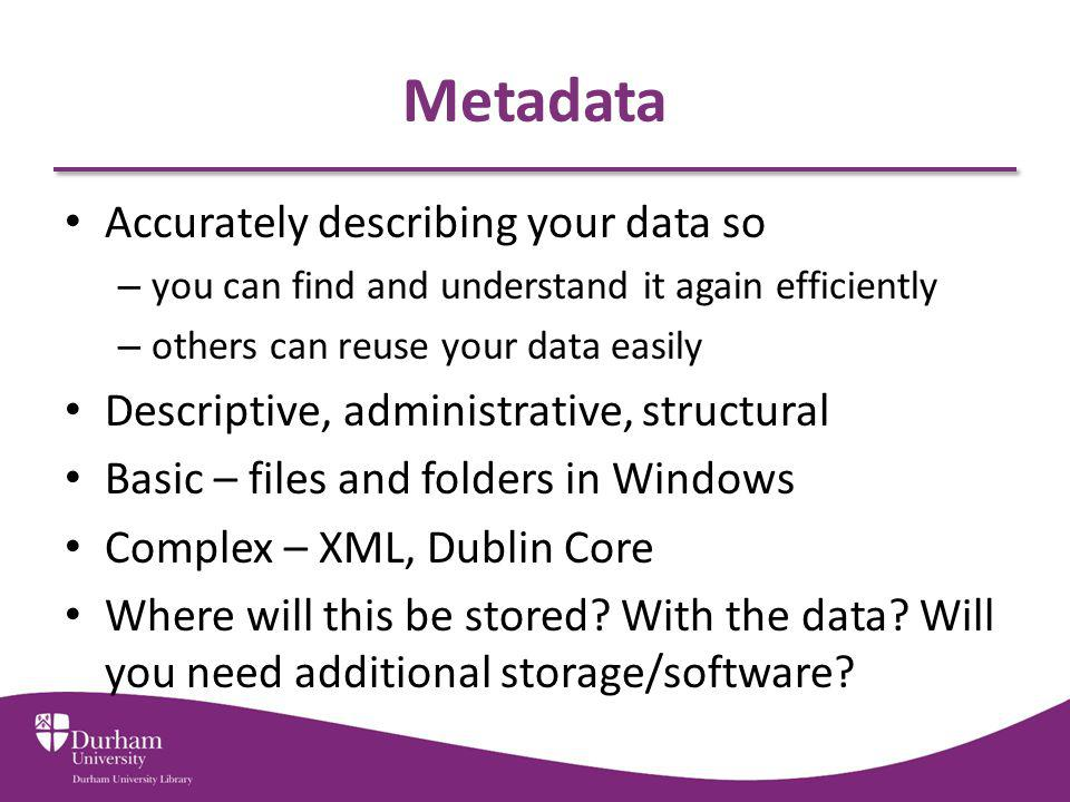 Metadata Accurately describing your data so