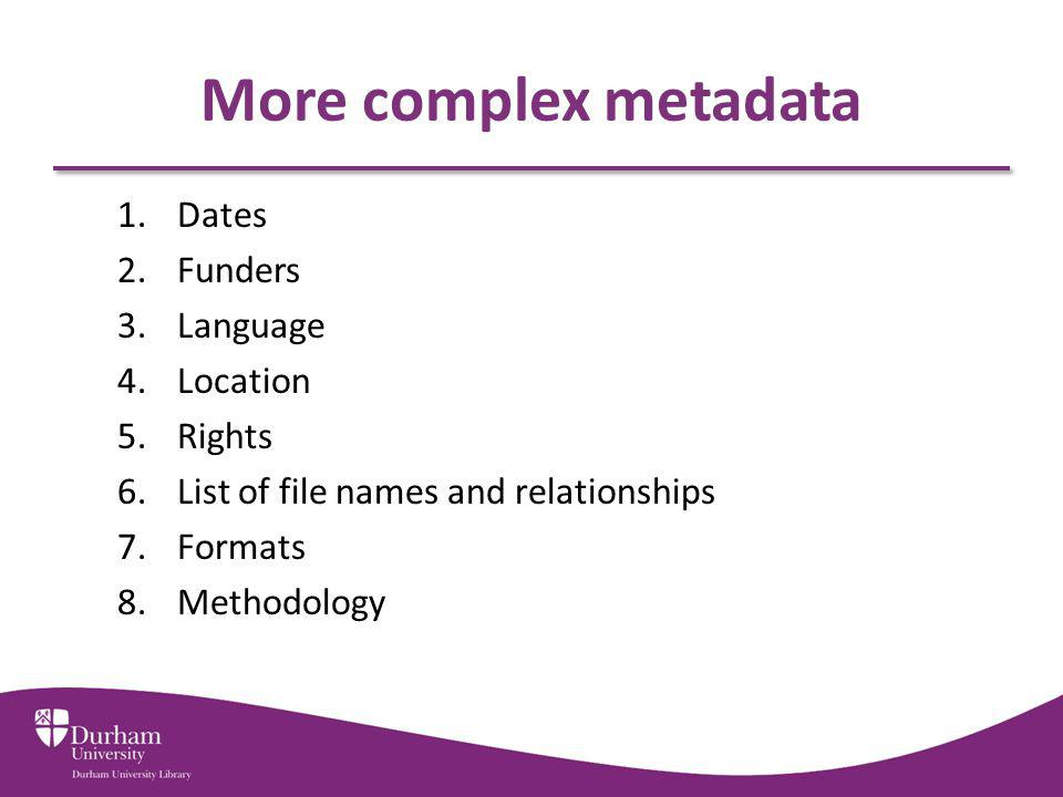 More complex metadata Dates Funders Language Location Rights