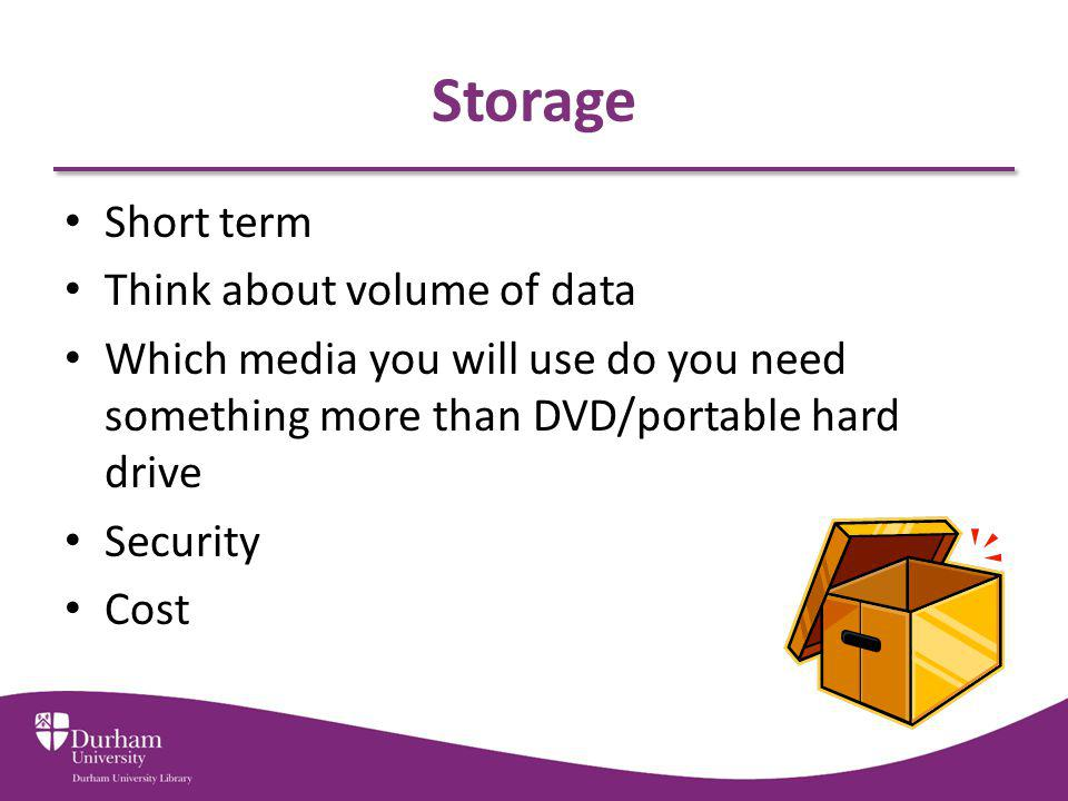 Storage Short term Think about volume of data