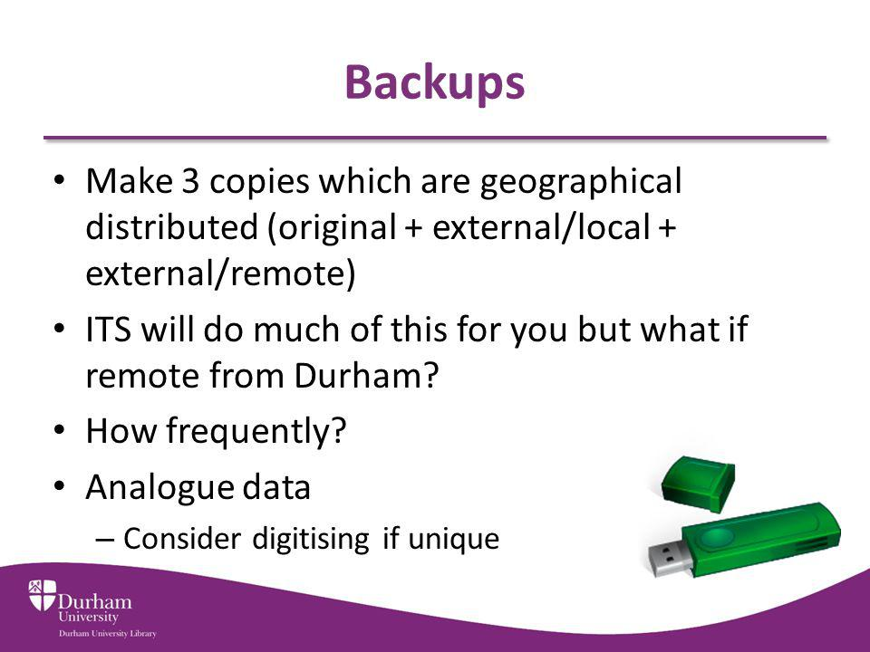 Backups Make 3 copies which are geographical distributed (original + external/local + external/remote)