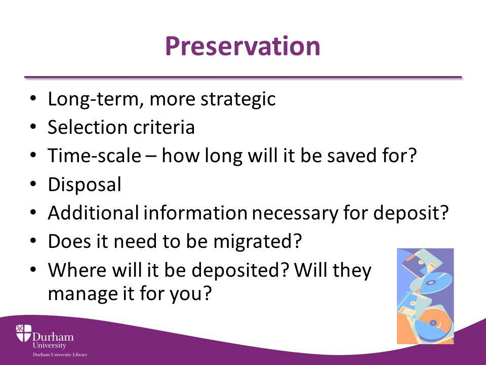 Preservation Long-term, more strategic Selection criteria