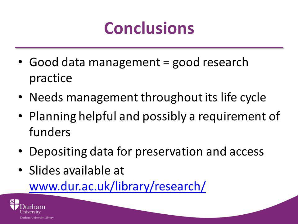 Conclusions Good data management = good research practice