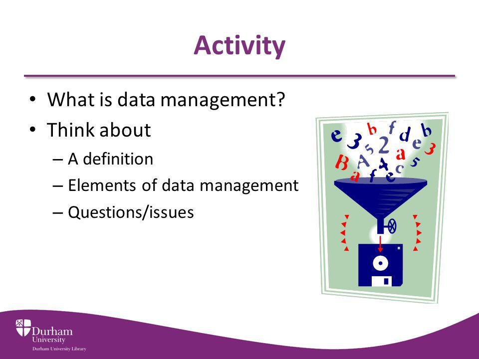 Activity What is data management Think about A definition