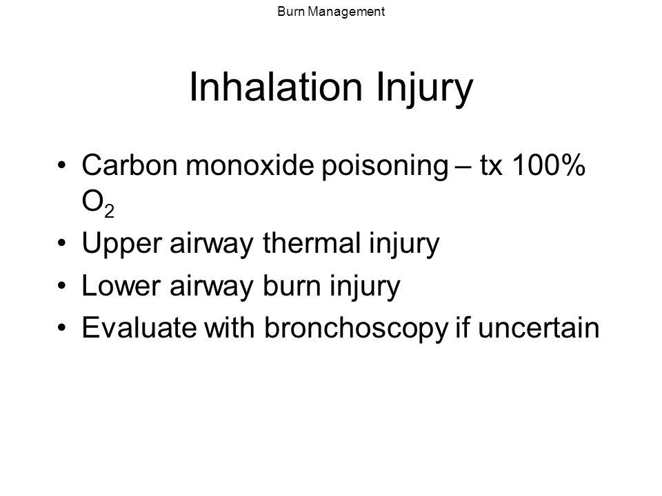 Inhalation Injury Carbon monoxide poisoning – tx 100% O2