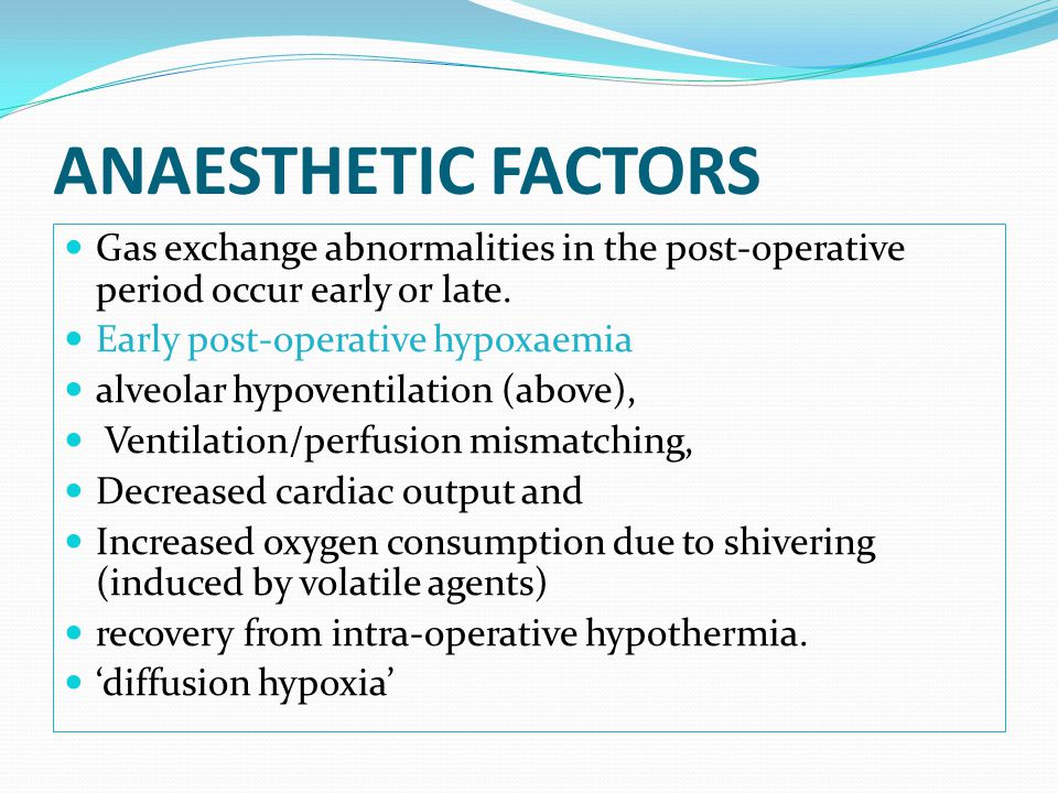 ANAESTHETIC FACTORS Gas exchange abnormalities in the post-operative period occur early or late. Early post-operative hypoxaemia.
