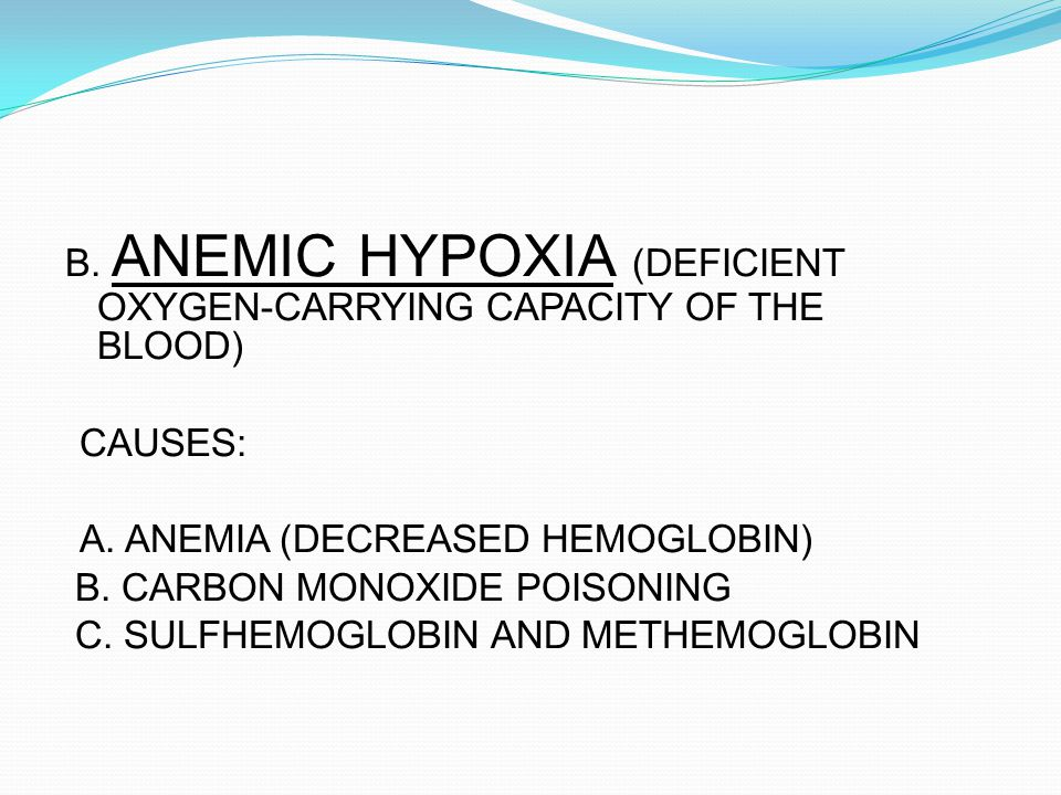 B. ANEMIC HYPOXIA (DEFICIENT OXYGEN-CARRYING CAPACITY OF THE BLOOD)