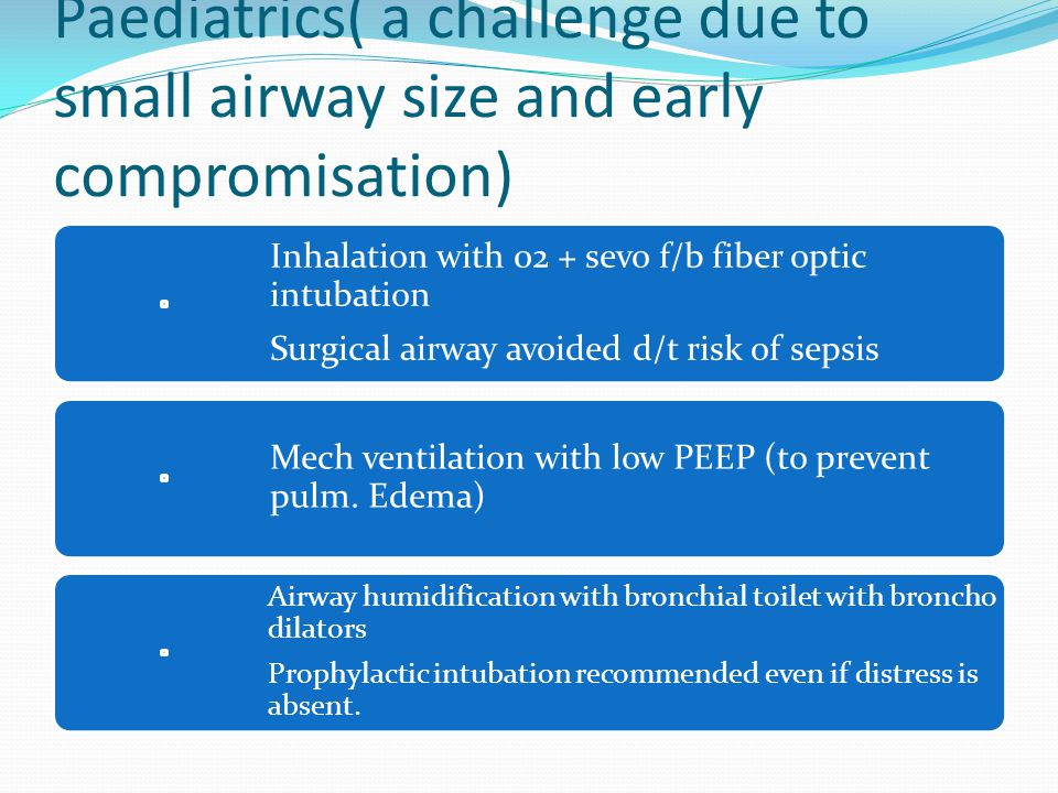 Paediatrics( a challenge due to small airway size and early compromisation)