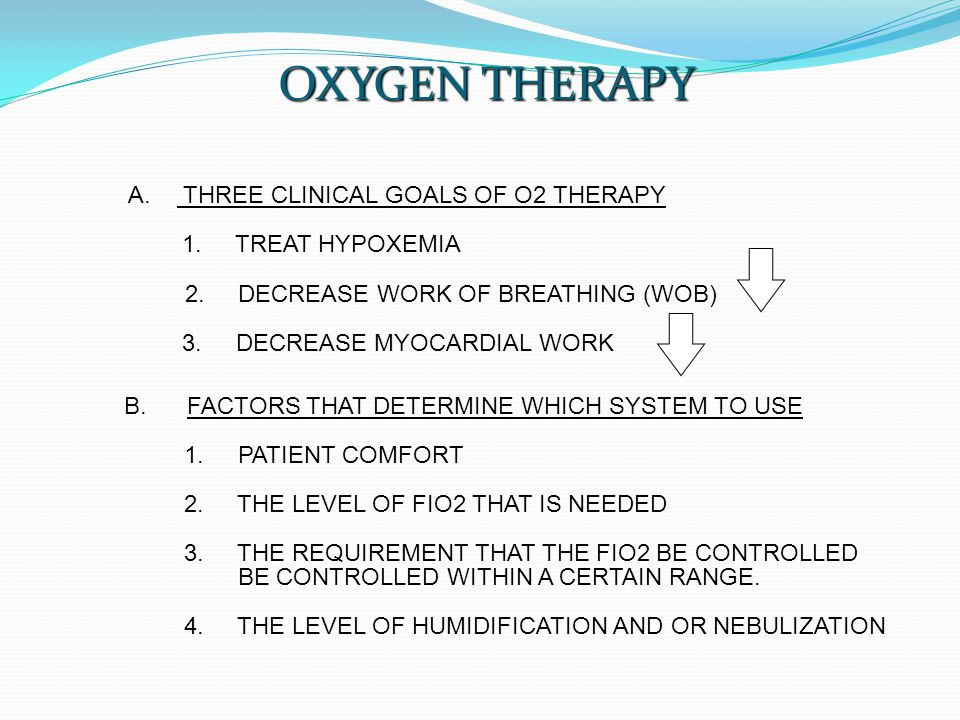 OXYGEN THERAPY A. THREE CLINICAL GOALS OF O2 THERAPY