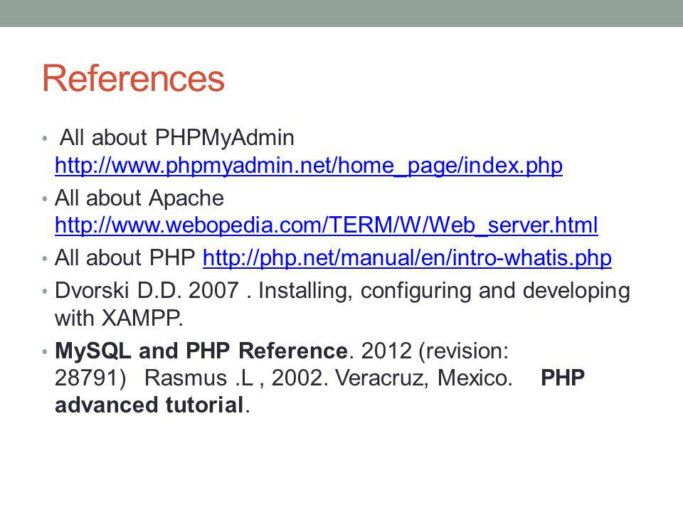 References All about PHPMyAdmin http://www.phpmyadmin.net/home_page/index.php. All about Apache http://www.webopedia.com/TERM/W/Web_server.html.