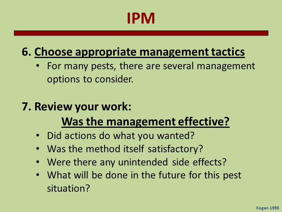 IPM 6. Choose appropriate management tactics 7. Review your work: