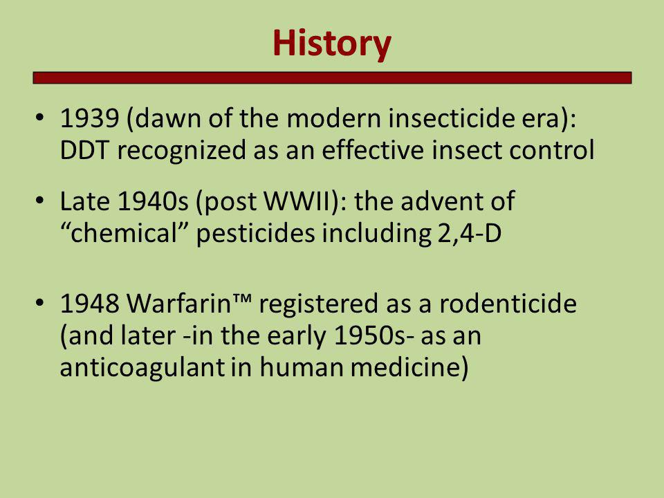 History 1939 (dawn of the modern insecticide era): DDT recognized as an effective insect control.