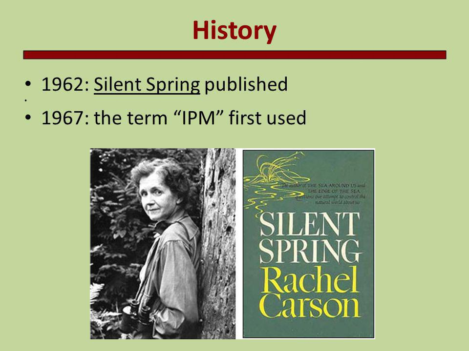 History 1962: Silent Spring published 1967: the term IPM first used