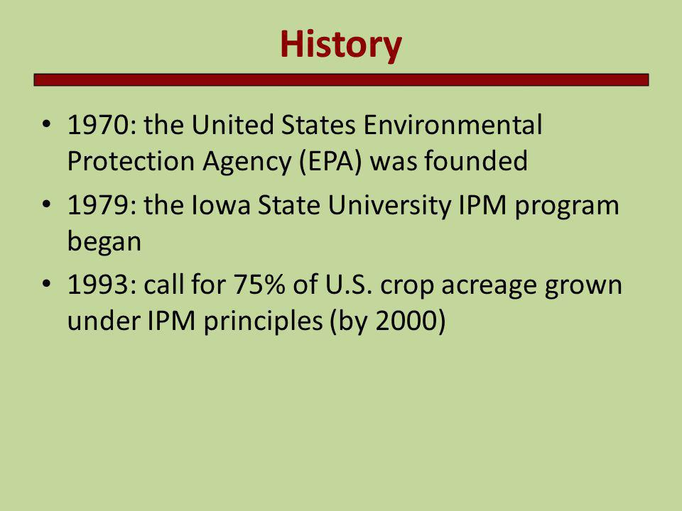 History 1970: the United States Environmental Protection Agency (EPA) was founded. 1979: the Iowa State University IPM program began.