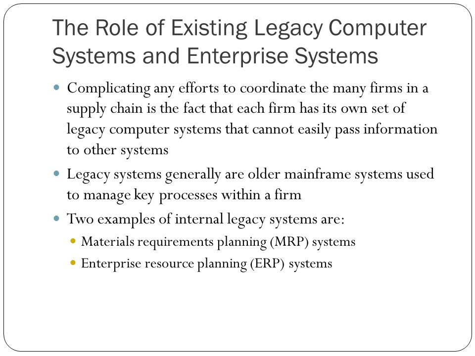 The Role of Existing Legacy Computer Systems and Enterprise Systems