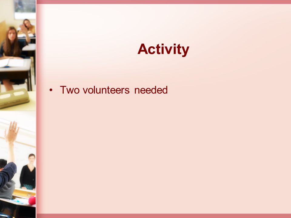 Activity Two volunteers needed