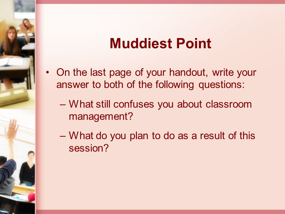 Muddiest Point On the last page of your handout, write your answer to both of the following questions: