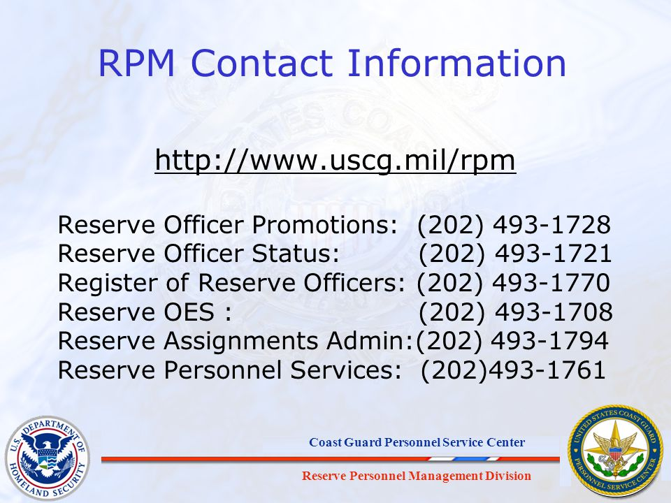 RPM Contact Information http://www.uscg.mil/rpm. Reserve Officer Promotions: (202) 493-1728. Reserve Officer Status: (202) 493-1721.