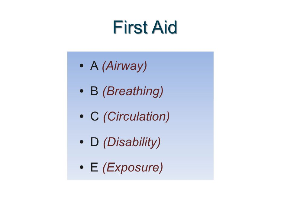 First Aid A (Airway) B (Breathing) C (Circulation) D (Disability)