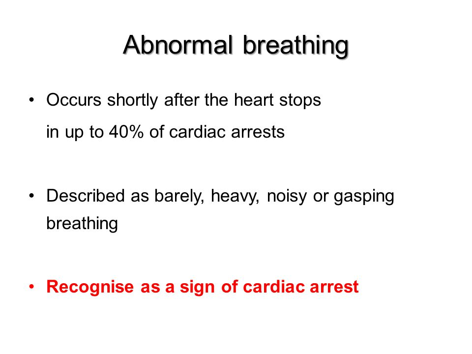 Abnormal breathing Occurs shortly after the heart stops