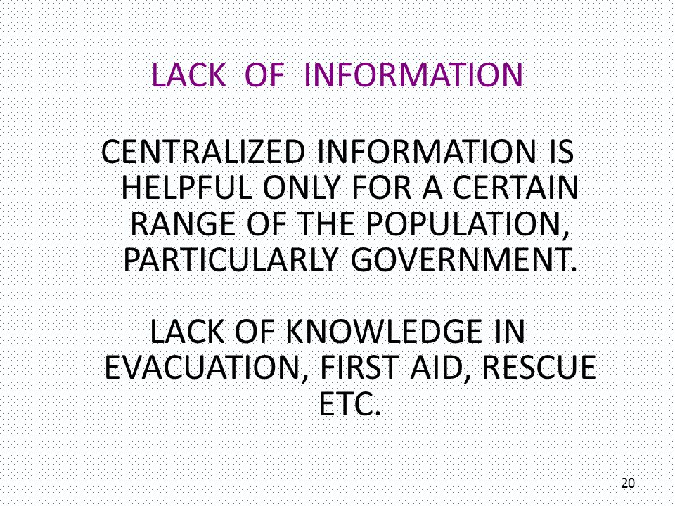 Lack of knowledge in evacuation, First Aid, Rescue etc.