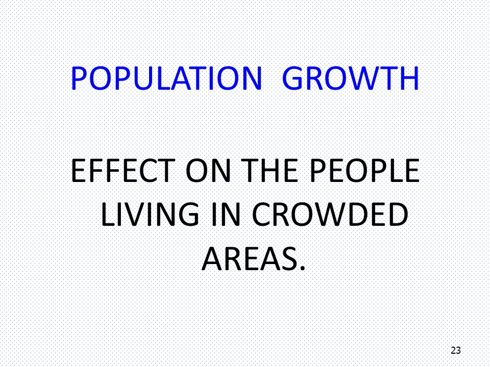 Effect on the people living in crowded areas.