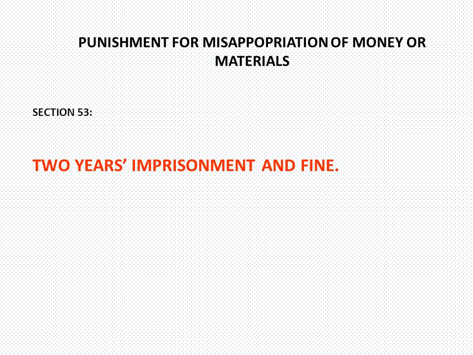 PUNISHMENT FOR MISAPPOPRIATION OF MONEY OR MATERIALS