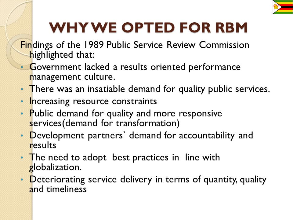 WHY WE OPTED FOR RBM Findings of the 1989 Public Service Review Commission highlighted that: