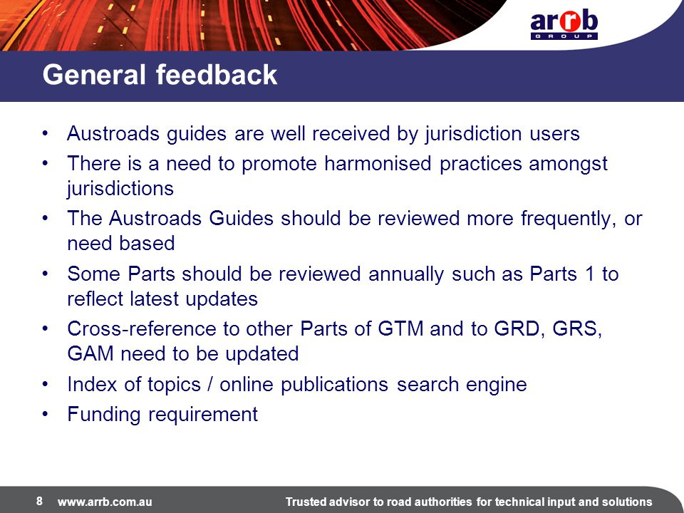 General feedback Austroads guides are well received by jurisdiction users. There is a need to promote harmonised practices amongst jurisdictions.