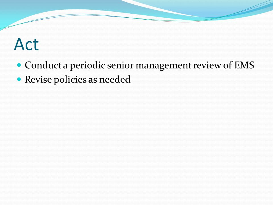 Act Conduct a periodic senior management review of EMS