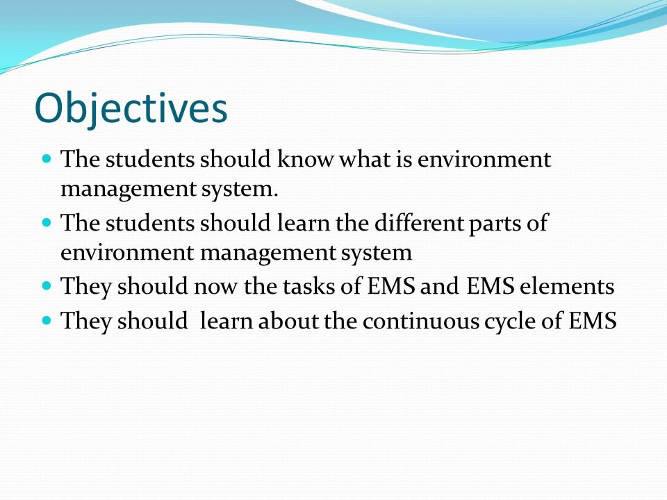 Objectives The students should know what is environment management system.