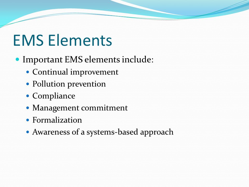 EMS Elements Important EMS elements include: Continual improvement