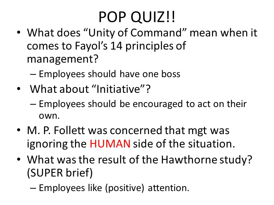 POP QUIZ!! What does Unity of Command mean when it comes to Fayol's 14 principles of management Employees should have one boss.