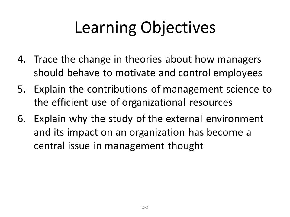 Learning Objectives Trace the change in theories about how managers should behave to motivate and control employees.