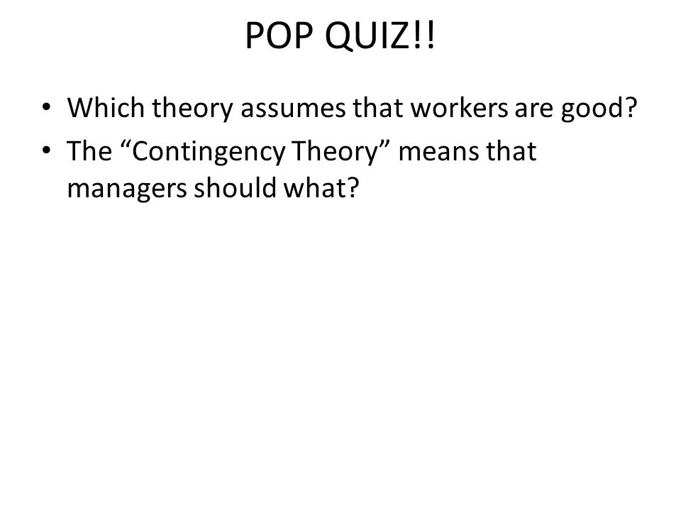 POP QUIZ!! Which theory assumes that workers are good