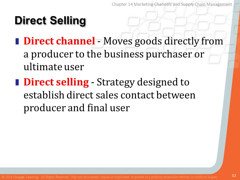 Direct Selling Direct channel - Moves goods directly from a producer to the business purchaser or ultimate user.