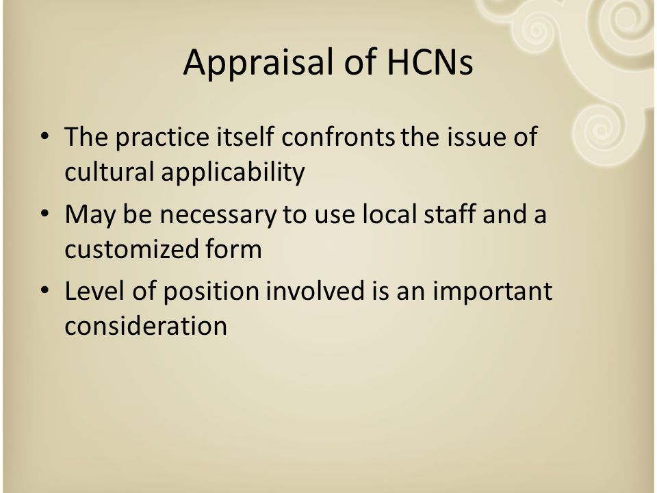 Appraisal of HCNs The practice itself confronts the issue of cultural applicability. May be necessary to use local staff and a customized form.