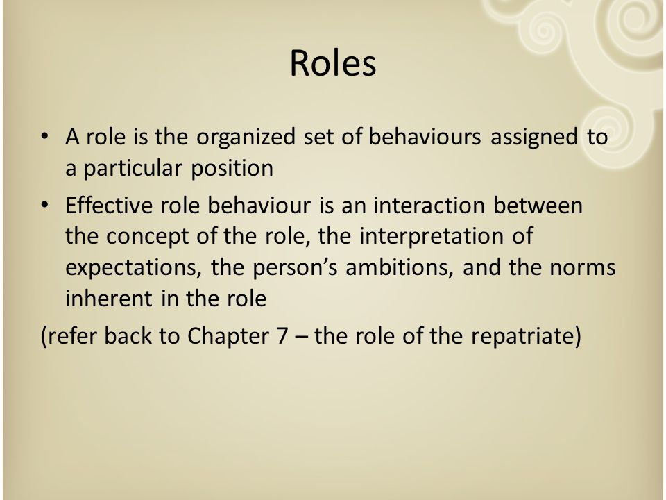 Roles A role is the organized set of behaviours assigned to a particular position.