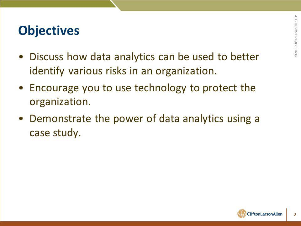 Objectives Discuss how data analytics can be used to better identify various risks in an organization.