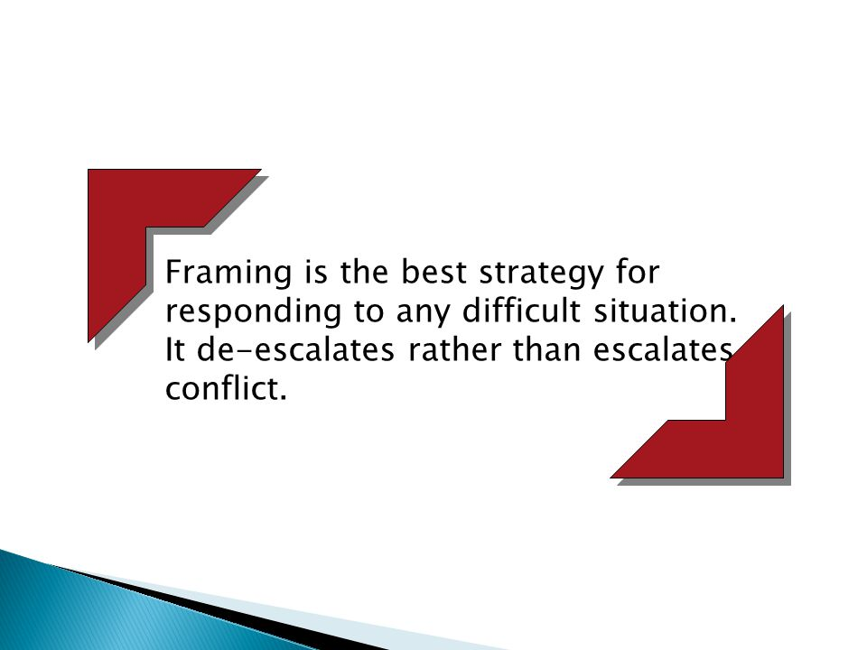 Framing is the best strategy for responding to any difficult situation