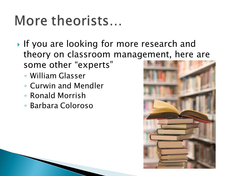More theorists… If you are looking for more research and theory on classroom management, here are some other experts