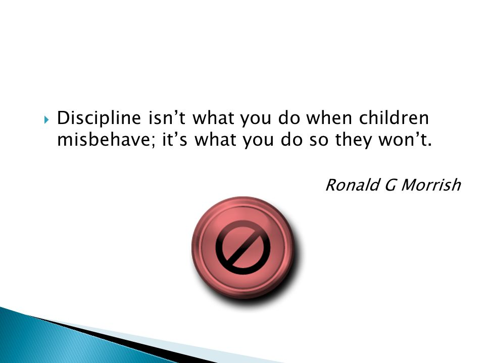 Discipline isn't what you do when children misbehave; it's what you do so they won't.