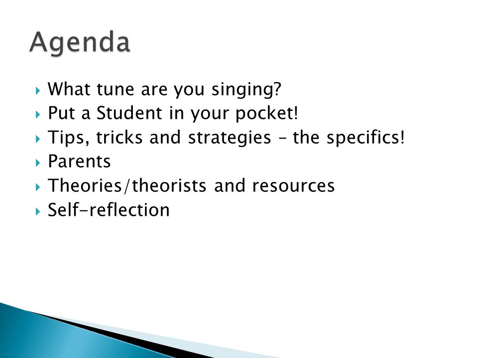 Agenda What tune are you singing Put a Student in your pocket!