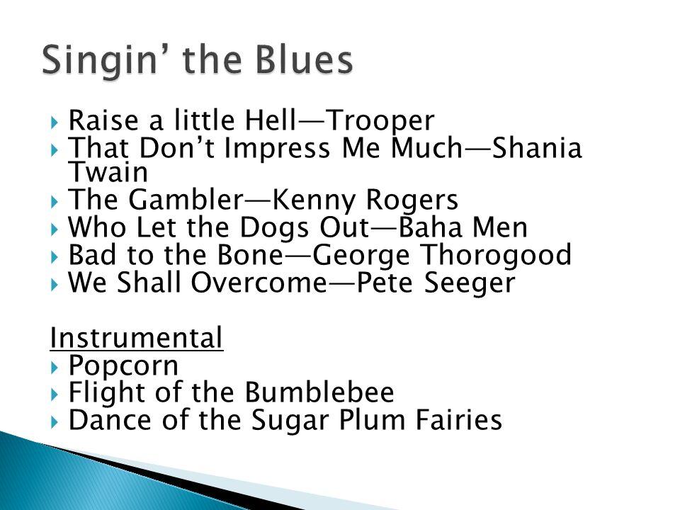 Singin' the Blues Raise a little Hell—Trooper