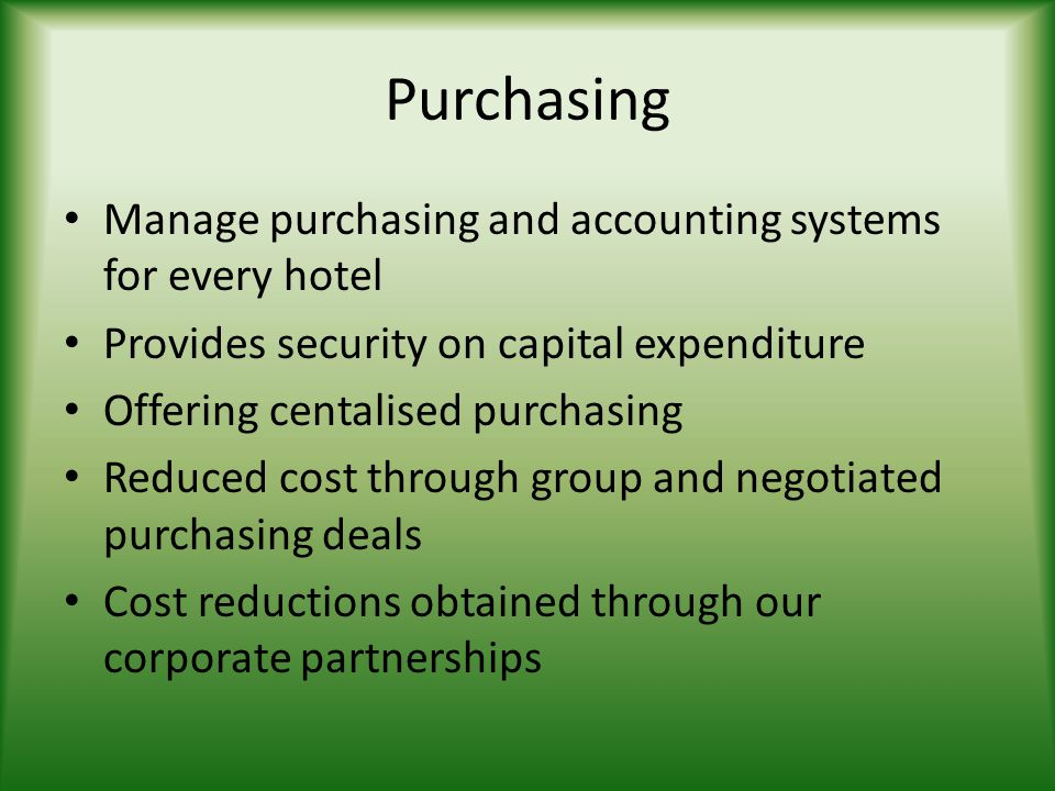 Purchasing Manage purchasing and accounting systems for every hotel