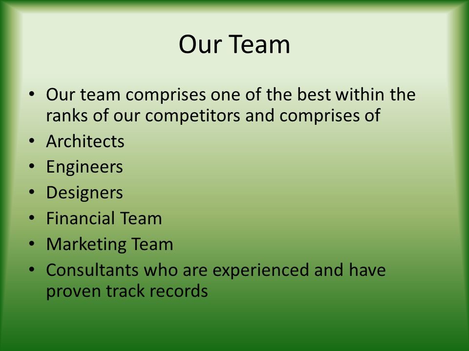 Our Team Our team comprises one of the best within the ranks of our competitors and comprises of. Architects.