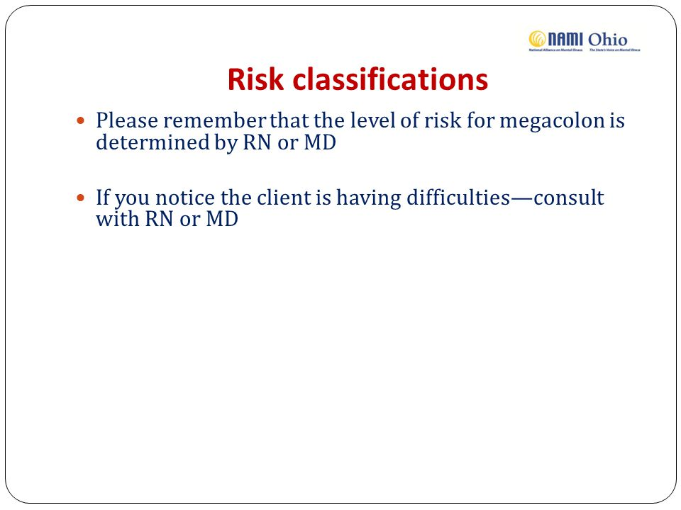 Risk classifications Please remember that the level of risk for megacolon is determined by RN or MD.